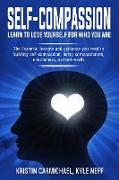 Cover-Bild zu Carmichael, Kristin: Self-Compassion Learn to Love Yourself For Who You Are: The Essential Lessons and Guidance you Need in Building self-Compassion, Being Compassionate, Mindfulness, and Self-Worth (eBook)