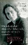 Cover-Bild zu Arendt, Hannah: Wie ich einmal ohne Dich leben soll, mag ich mir nicht vorstellen (eBook)