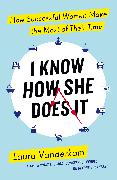 Cover-Bild zu Vanderkam, Laura: I Know How She Does It (eBook)