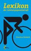 Cover-Bild zu Friedrich, Sebastian: Lexikon der Leistungsgesellschaft