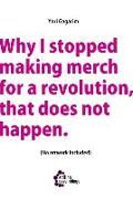 Cover-Bild zu Gagarim, Yori: Why I stopped making merch for a revolution, that does not happen