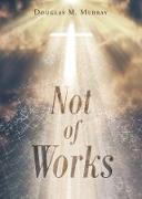 Cover-Bild zu Murray, Douglas M.: Not of Works (eBook)