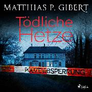 Cover-Bild zu Gibert, Matthias P.: Tödliche Hetze (Audio Download)