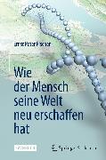 Cover-Bild zu Fischer, Ernst Peter: Wie der Mensch seine Welt neu erschaffen hat (eBook)