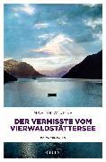 Cover-Bild zu Widmer, Martin: Der Vermisste vom Vierwaldstättersee (eBook)