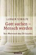 Cover-Bild zu Schulte, Ludger: Gott suchen - Mensch werden (eBook)