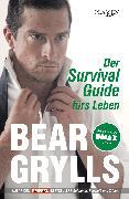 Cover-Bild zu Grylls, Bear: Der Survival-Guide fürs Leben (eBook)