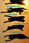 Cover-Bild zu Der Himmel hat seine Vögel genommen und ist gegangen von Kaster, Armin