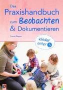 Cover-Bild zu Das Praxishandbuch zum Beobachten und Dokumentieren - Kinder unter 3 von Wagner, Yvonne