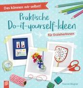 Cover-Bild zu Das können wir selbst! - Praktische Do-it-yourself-Ideen für ErzieherInnen von Wagner, Yvonne