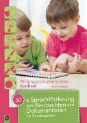Cover-Bild zu Bildungsdokumentation konkret: 50 x Sprachförderung zum Beobachten und Dokumentieren im Kindergarten von Wagner, Yvonne