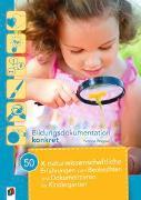 Cover-Bild zu Bildungsdokumentation konkret: 50 x naturwissenschaftliche Erfahrungen zum Beobachten und Dokumentieren im Kindergarten von Wagner, Yvonne