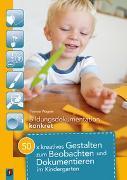 Cover-Bild zu Bildungsdokumentation konkret: 50 x kreatives Gestalten zum Beobachten und Dokumentieren im Kindergarten von Wagner, Yvonne
