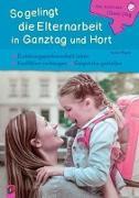 Cover-Bild zu Gut durch den (Ganz-) Tag: So gelingt die Elternarbeit in Ganztag und Hort von Wagner, Yvonne