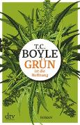Cover-Bild zu Boyle, T. C.: Grün ist die Hoffnung