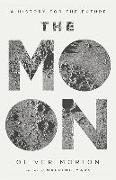 Cover-Bild zu Morton, Oliver: The Moon: A History for the Future