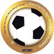 Cover-Bild zu Schwarz, Martin Maria: Geschichte des deutschen Fußballs (Audio Download)