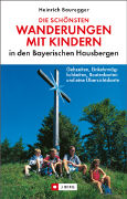 Cover-Bild zu Bauregger, Heinrich: Die schönsten Wanderungen mit Kindern in den bayerischen Hausbergen