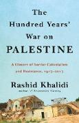 Cover-Bild zu Khalidi, Rashid: The Hundred Years' War on Palestine: A Family, a People, and the Loss of a Country, 1917-2017