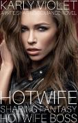 Cover-Bild zu Violet, Karly: Hotwife Sharing Fantasy: Hotwife Boss - A Wife Sharing Romance Novel (eBook)