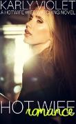 Cover-Bild zu Violet, Karly: Hot Wife Romance - A Hotwife Wife Watching Novel (eBook)