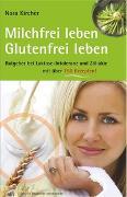 Cover-Bild zu Milchfrei leben - glutenfrei leben von Kircher, Nora