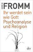 Cover-Bild zu Fromm, Erich: Ihr werdet sein wie Gott Psychoanalyse und Religion