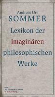Cover-Bild zu Sommer, Andreas Urs: Lexikon der imaginären philosophischen Werke