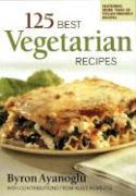 Cover-Bild zu Ayanoglu, Byron: 125 Best Vegetarian Recipes