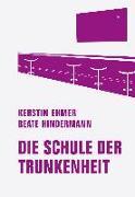 Cover-Bild zu Ehmer, Kerstin: Die Schule der Trunkenheit