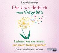 Cover-Bild zu Guilsborough, Kitty: Das kleine Hör-Buch vom Vergeben