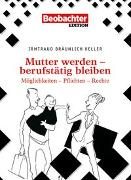 Cover-Bild zu Bräunlich-Keller, Irmtraud: Mutter werden - berufstätig bleiben
