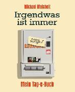 Cover-Bild zu Meisheit, Michael: Irgendwas ist immer - Mein Tag-e-Buch (eBook)