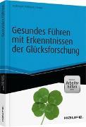 Cover-Bild zu Gesundes Führen mit Erkenntnissen der Glücksforschung - inkl. Arbeitshilfen online von Ruckriegel, Karlheinz