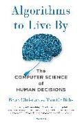 Cover-Bild zu Christian, Brian: Algorithms to Live by: The Computer Science of Human Decisions