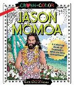Cover-Bild zu Campidelli, Maurizio: Crush and Color: Jason Momoa: A Coloring Book of Fantasies with an Epic Dreamboat