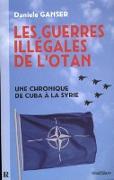 Cover-Bild zu Daniele Ganser, Ganser: Les guerres illegales de l'OTAN : Une chronique de Cuba a la Syrie (eBook)