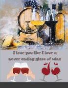 Cover-Bild zu Farzan, Figgy: I love you like I love a never ending glass of wine: valentines day gifts for him-cute funny blank lined notebook for your boyfriend-perfect gift for