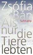 Cover-Bild zu Bán, Zsófia: Als nur die Tiere lebten