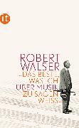 Cover-Bild zu Walser, Robert: »Das Beste, was ich über Musik zu sagen weiß« (eBook)