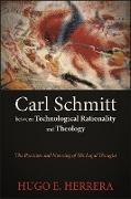 Cover-Bild zu Herrera, Hugo E.: Carl Schmitt between Technological Rationality and Theology (eBook)