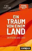 Cover-Bild zu Stelter, Daniel: Ein Traum von einem Land: Deutschland 2040 (eBook)
