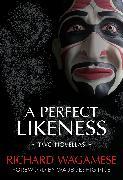 Cover-Bild zu Wagamese, Richard: A Perfect Likeness (eBook)