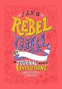 Cover-Bild zu Favilli, Elena: I Am a Rebel Girl: A Journal to Start Revolutions