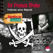 Cover-Bild zu Steudtner, Robert: Abenteuer & Wissen: Sir Francis Drake (Audio Download)