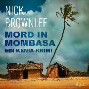 Cover-Bild zu Brownlee, Nick: Mord in Mombasa. Ein Kenia-Krimi (Audio Download)