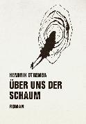 Cover-Bild zu Otremba, Hendrik: Über uns der Schaum (eBook)