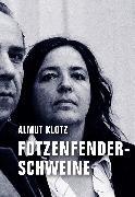 Cover-Bild zu Klotz, Almut: Fotzenfenderschweine (eBook)