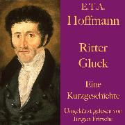 Cover-Bild zu Hoffmann, E.T.A.: E. T. A. Hoffmann: Ritter Gluck (Audio Download)
