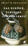 Cover-Bild zu Kronauer, Brigitte: Das Schöne, Schäbige, Schwankende
